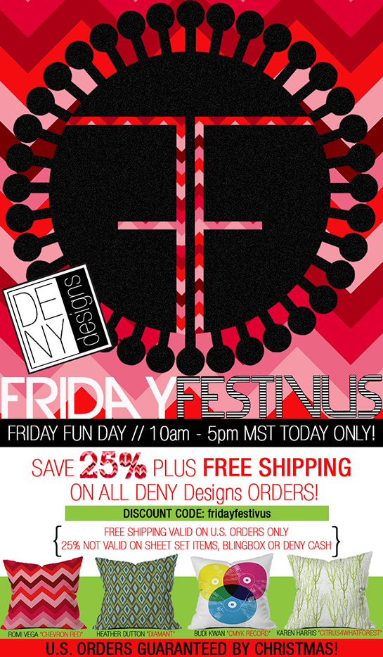 Friday Festivus @DENYdesigns